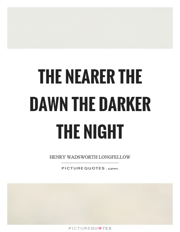 The nearer the dawn the darker the night Picture Quote #1