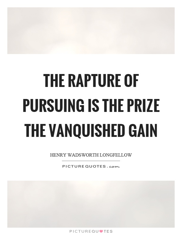 The rapture of pursuing is the prize the vanquished gain Picture Quote #1