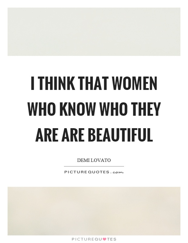 I think that women who know who they are are beautiful Picture Quote #1
