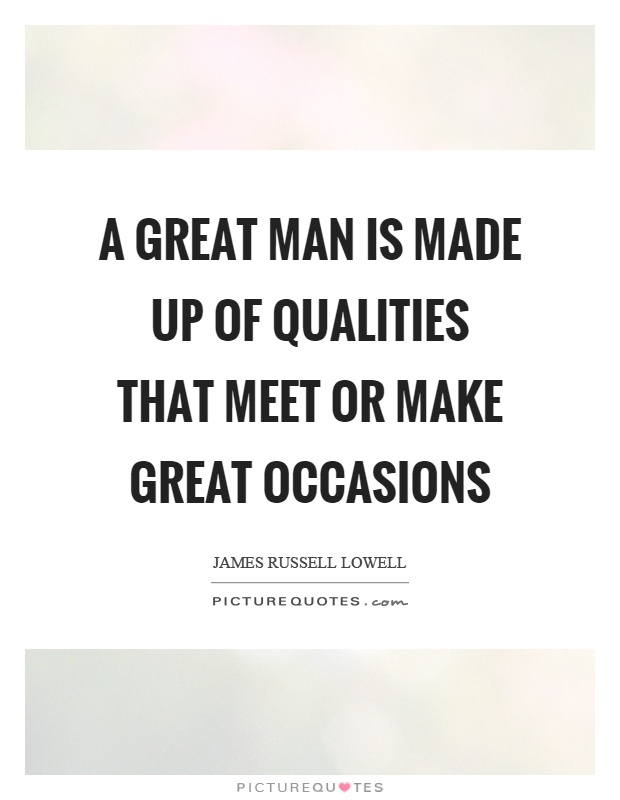 A great man is made up of qualities that meet or make great occasions Picture Quote #1