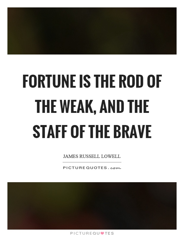 Fortune is the rod of the weak, and the staff of the brave Picture Quote #1