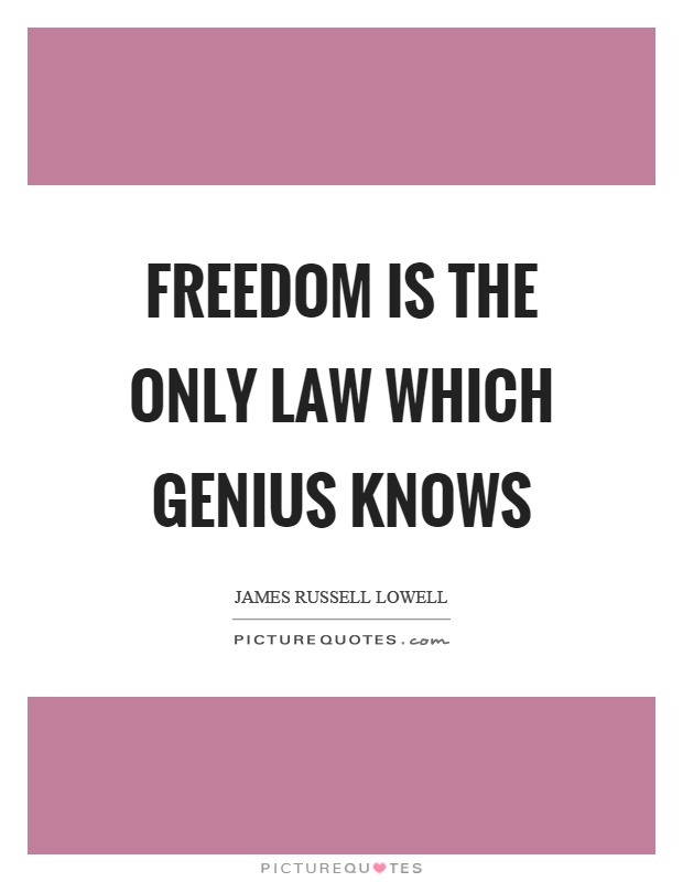 Freedom is the only law which genius knows Picture Quote #1