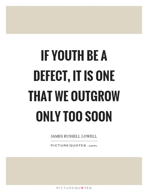 If youth be a defect, it is one that we outgrow only too soon Picture Quote #1