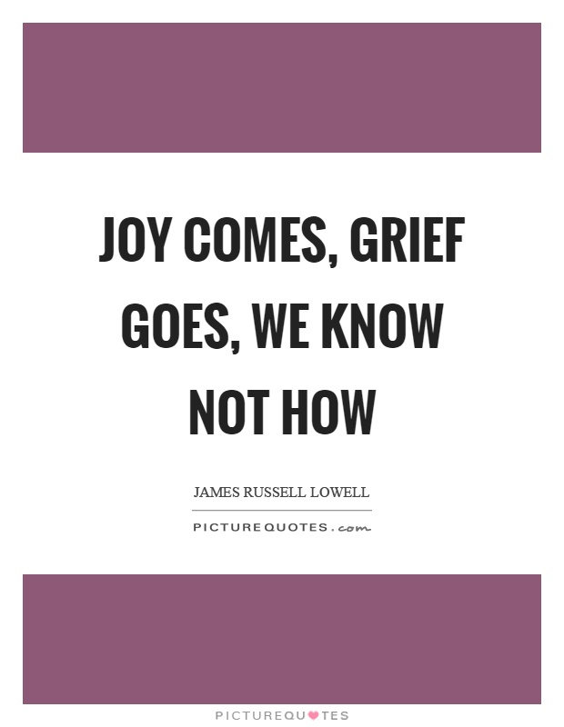 Joy comes, grief goes, we know not how Picture Quote #1