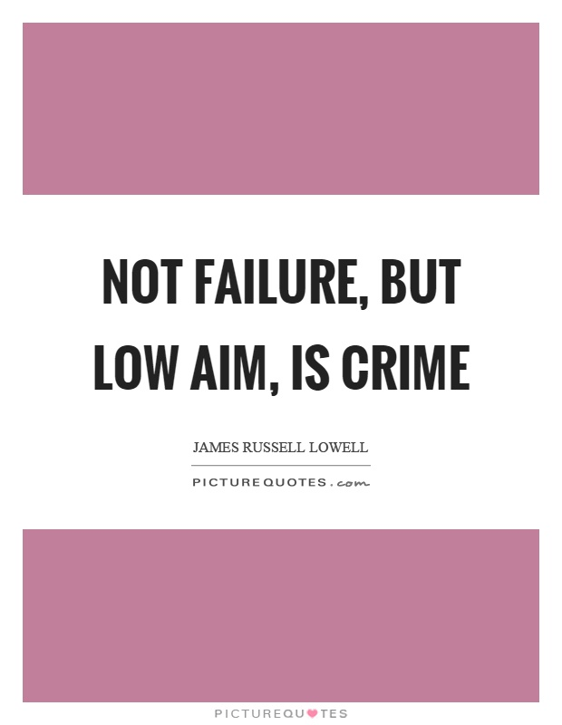 Not failure, but low aim, is crime Picture Quote #1