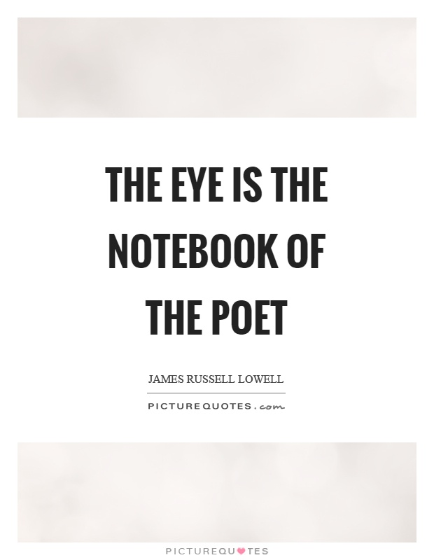 The eye is the notebook of the poet Picture Quote #1