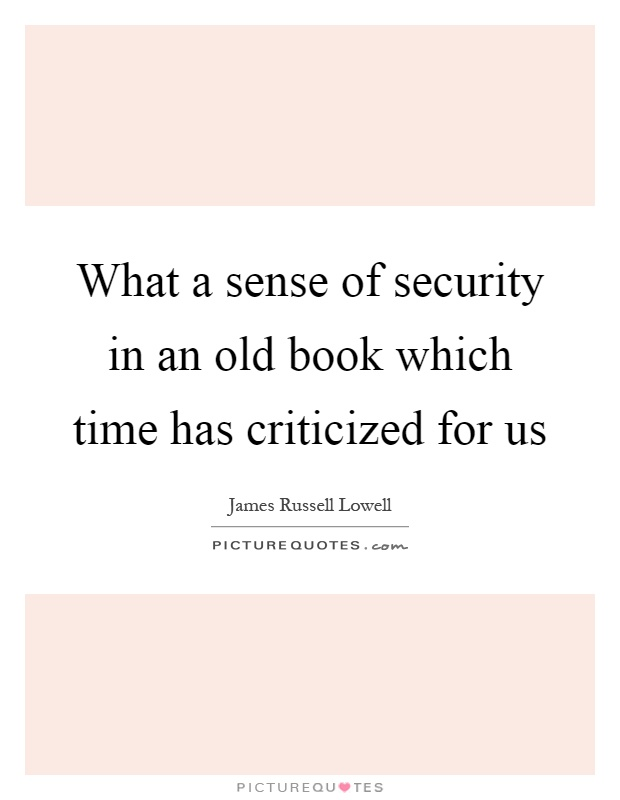 What a sense of security in an old book which time has criticized for us Picture Quote #1