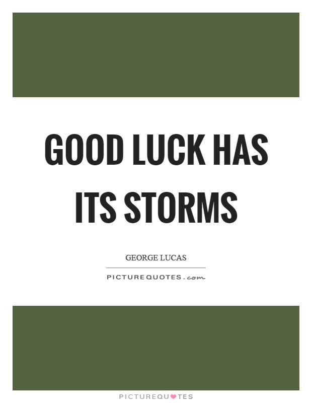 Good luck has its storms Picture Quote #1