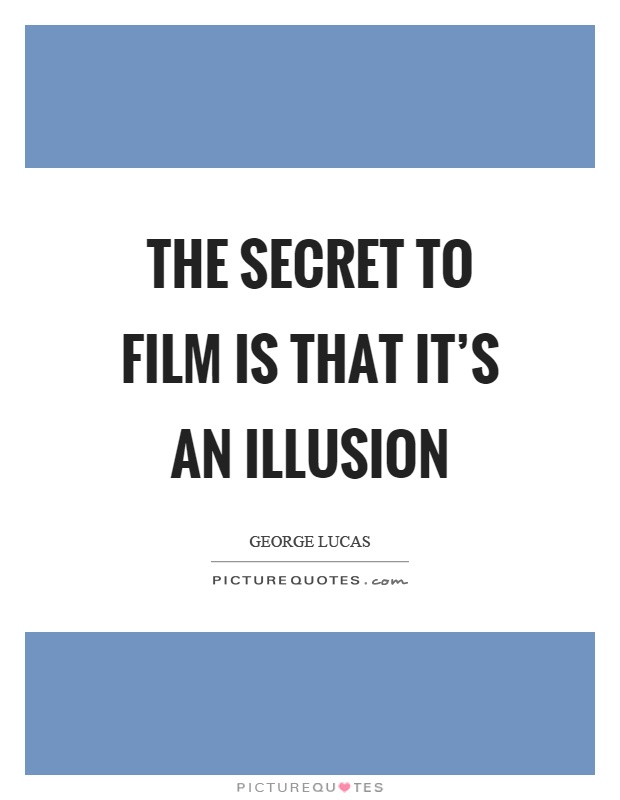 The secret to film is that it's an illusion Picture Quote #1