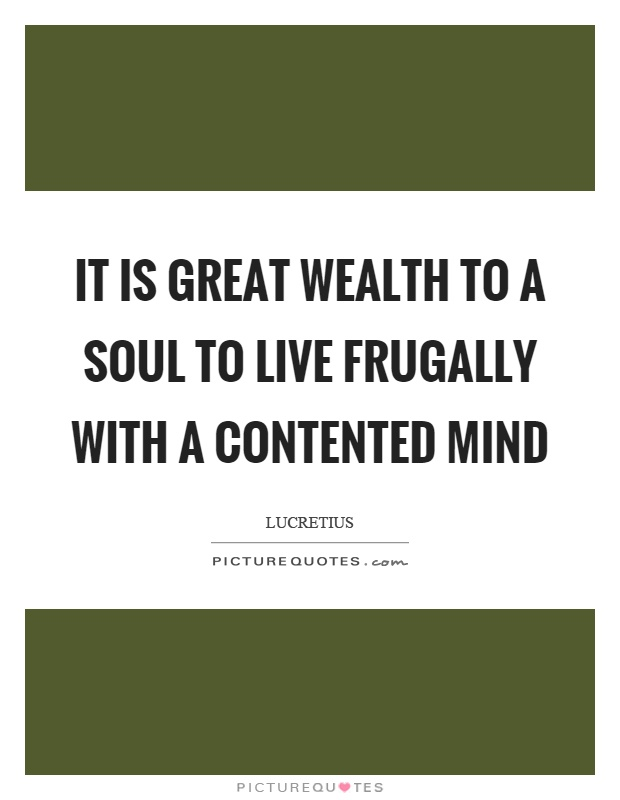 It is great wealth to a soul to live frugally with a contented mind Picture Quote #1