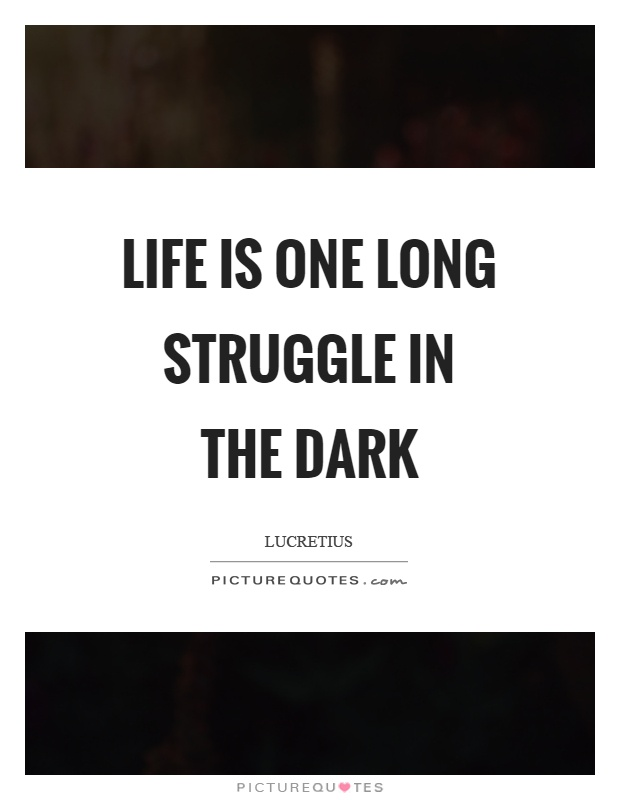 Life is one long struggle in the dark Picture Quote #1