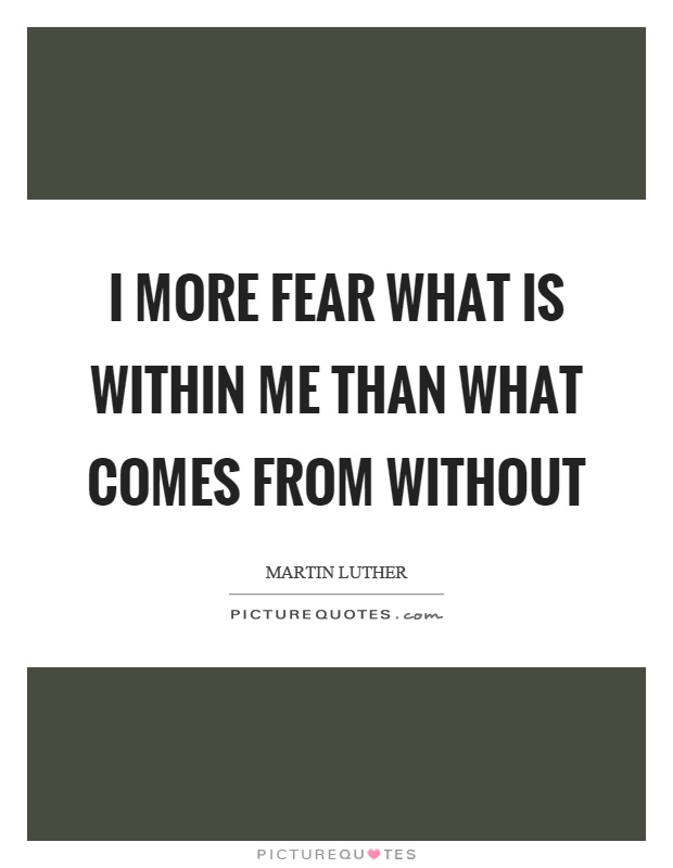 I more fear what is within me than what comes from without Picture Quote #1