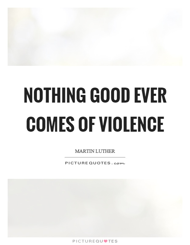 Nothing good ever comes of violence Picture Quote #1