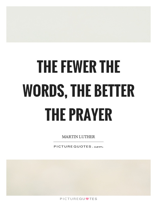 The fewer the words, the better the prayer Picture Quote #1