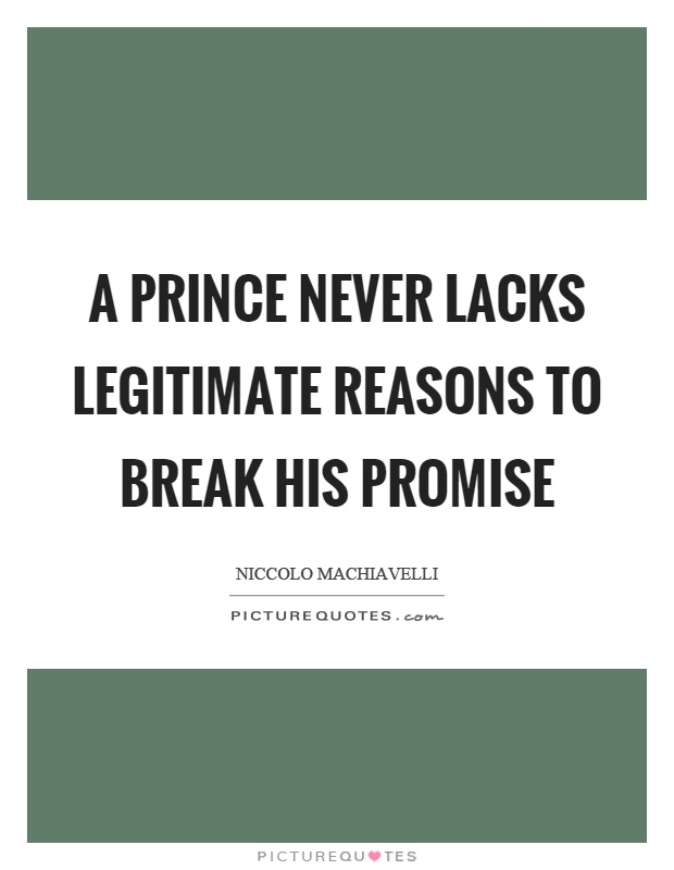 A prince never lacks legitimate reasons to break his promise Picture Quote #1