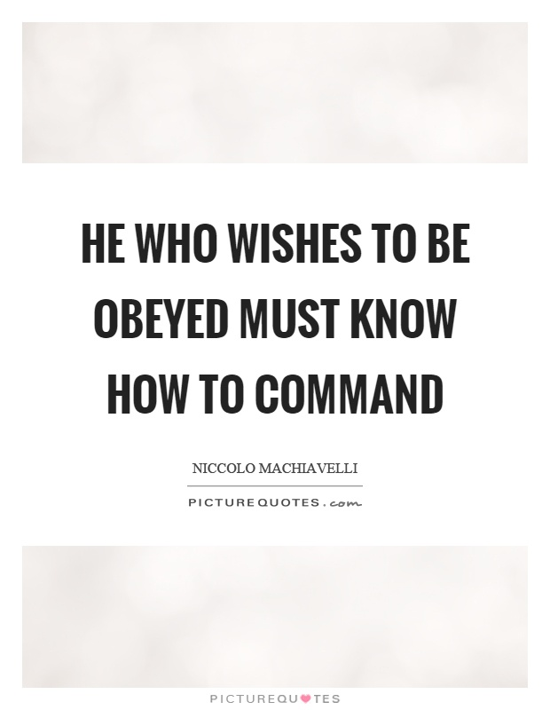 He who wishes to be obeyed must know how to command Picture Quote #1