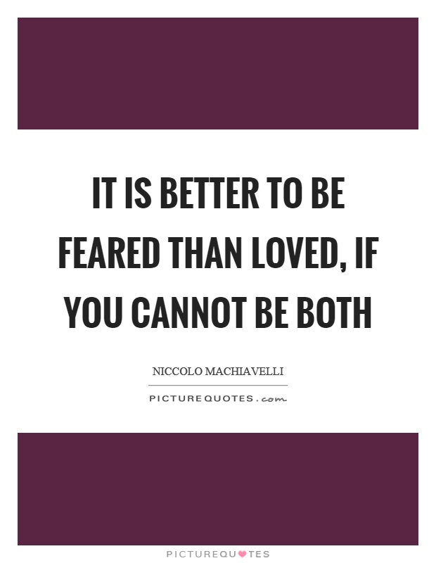 to be feared than loved essay better to be feared than loved essay