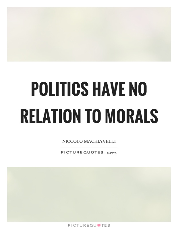 Politics have no relation to morals Picture Quote #1