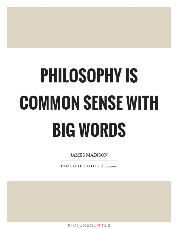 Philosophy is common sense with big words Picture Quote #1
