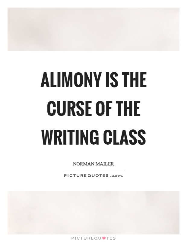 Alimony is the curse of the writing class Picture Quote #1