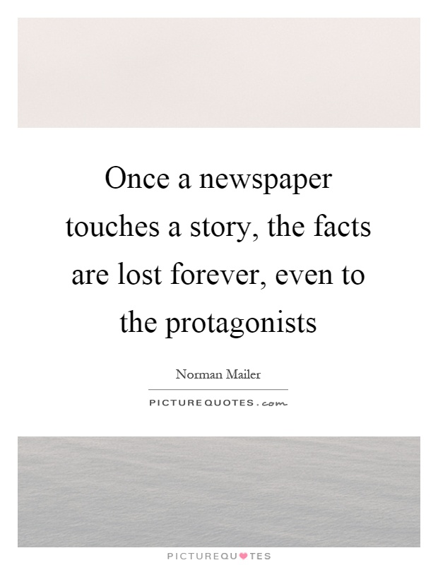 Once a newspaper touches a story, the facts are lost forever, even to the protagonists Picture Quote #1