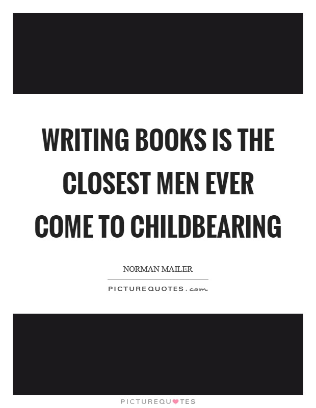 Writing books is the closest men ever come to childbearing Picture Quote #1