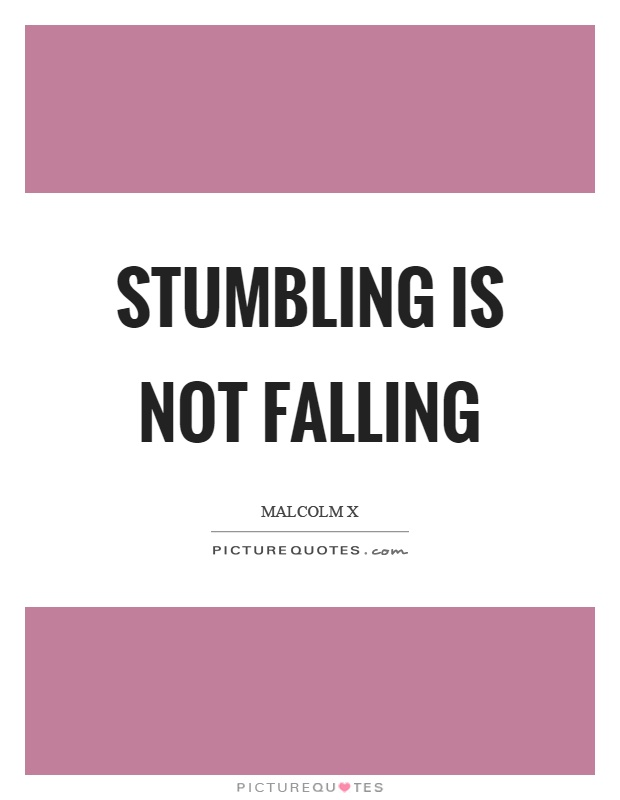 Stumbling is not falling Picture Quote #1