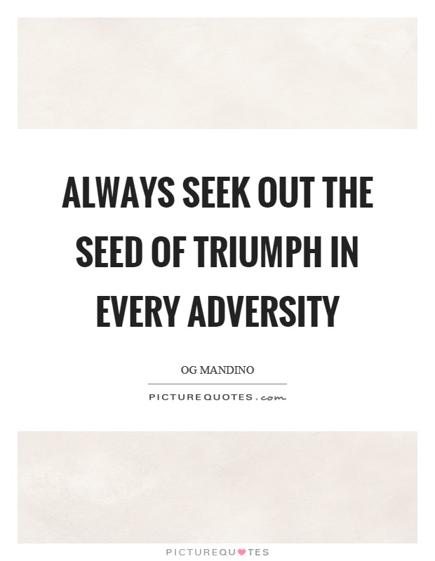 Always seek out the seed of triumph in every adversity Picture Quote #1