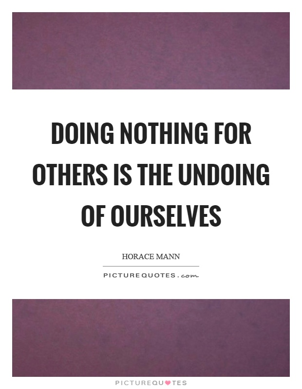 Doing nothing for others is the undoing of ourselves Picture Quote #1