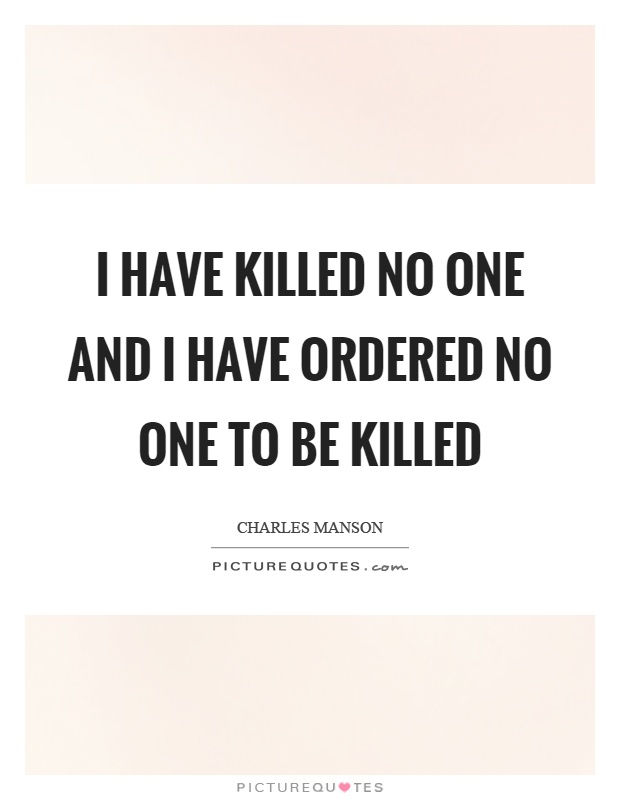 I have killed no one and I have ordered no one to be killed Picture Quote #1