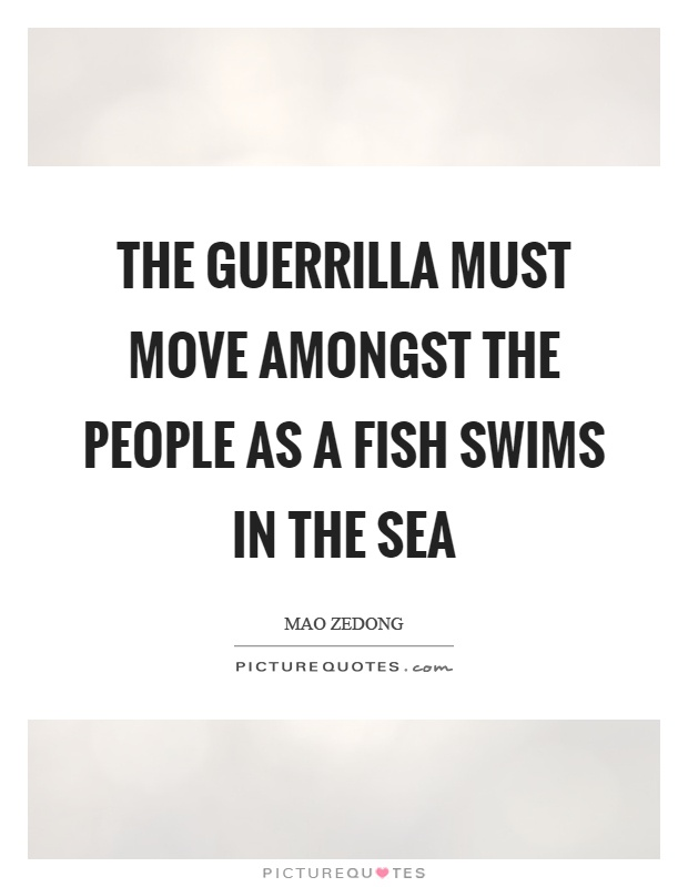 The guerrilla must move amongst the people as a fish swims in the sea Picture Quote #1
