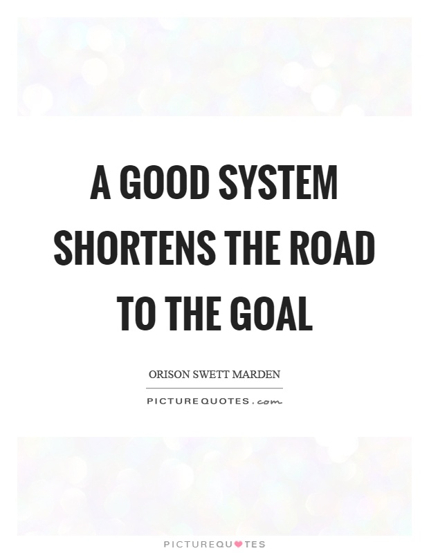 A good system shortens the road to the goal Picture Quote #1