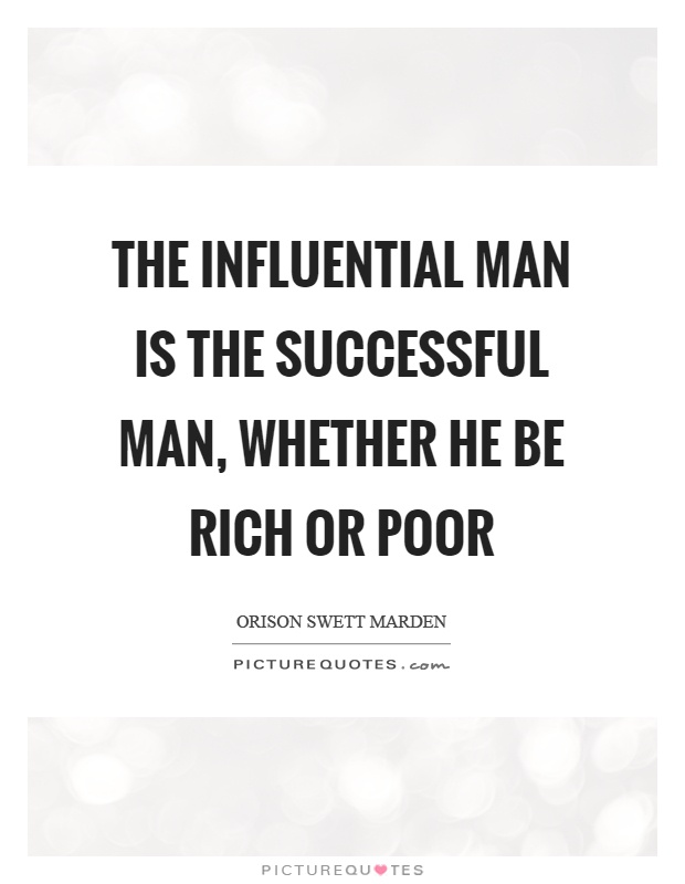 The influential man is the successful man, whether he be rich or poor Picture Quote #1