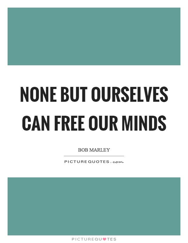 None but ourselves can free our minds Picture Quote #1