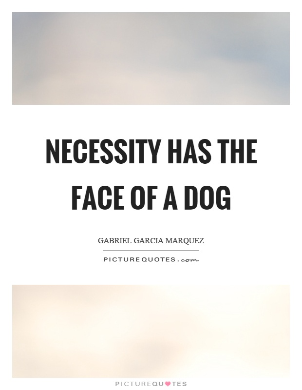 Necessity has the face of a dog Picture Quote #1