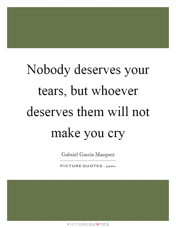 Nobody deserves your tears, but whoever deserves them will not make you cry Picture Quote #1