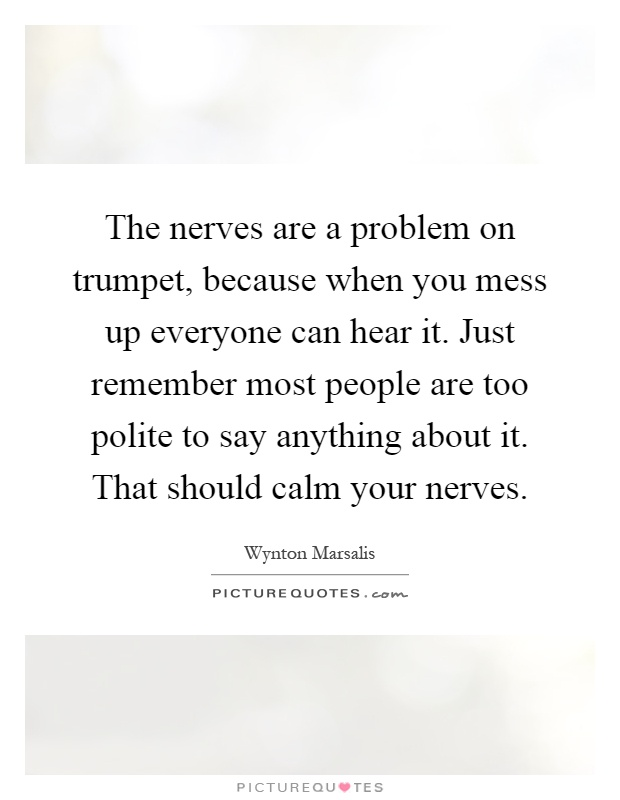 The Nerves Are A Problem On Trumpet, Because When You Mess