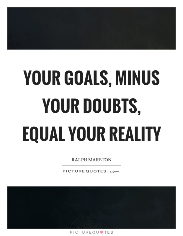 Your goals, minus your doubts, equal your reality Picture Quote #1