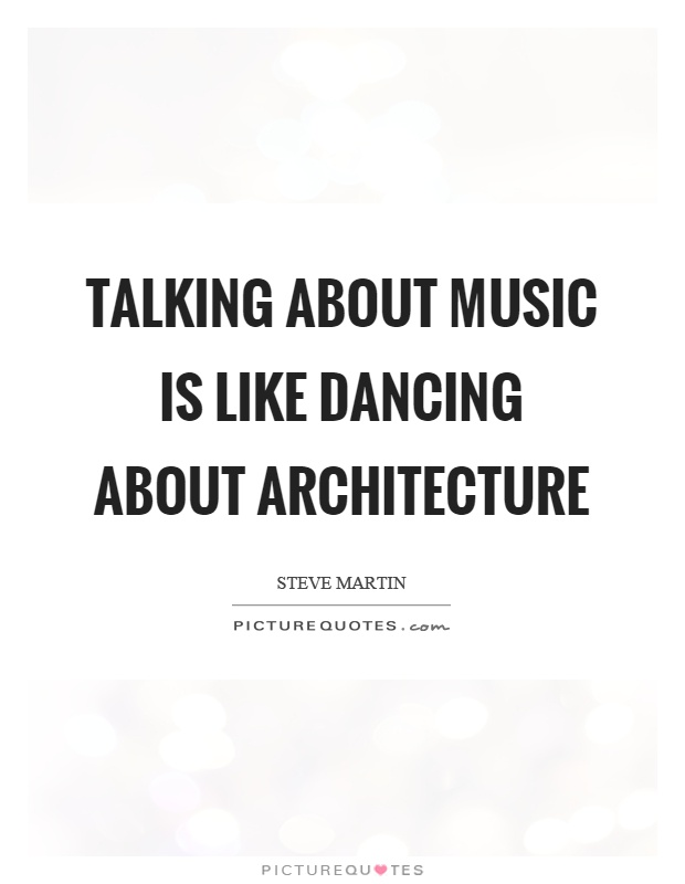 Talking about music is like dancing about architecture Picture Quote #1
