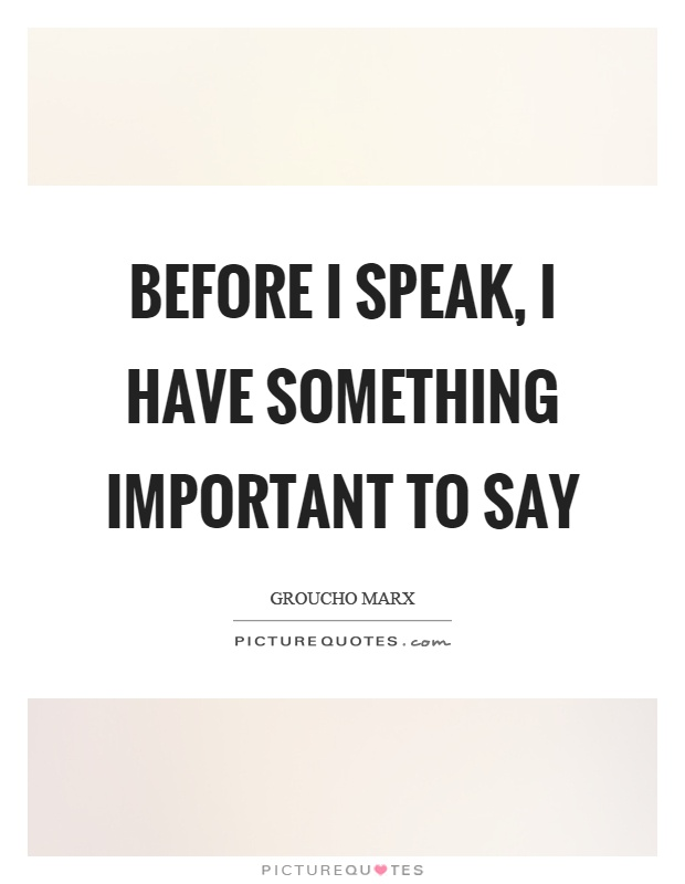 Before I speak, I have something important to say Picture Quote #1