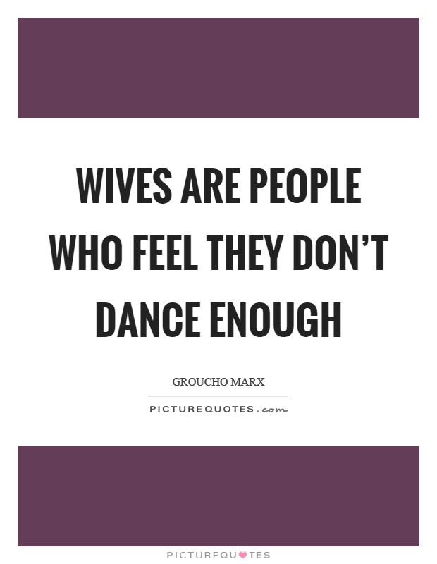 Wives are people who feel they don't dance enough Picture Quote #1