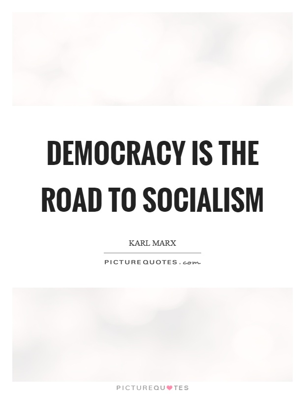 Democracy is the road to socialism Picture Quote #1
