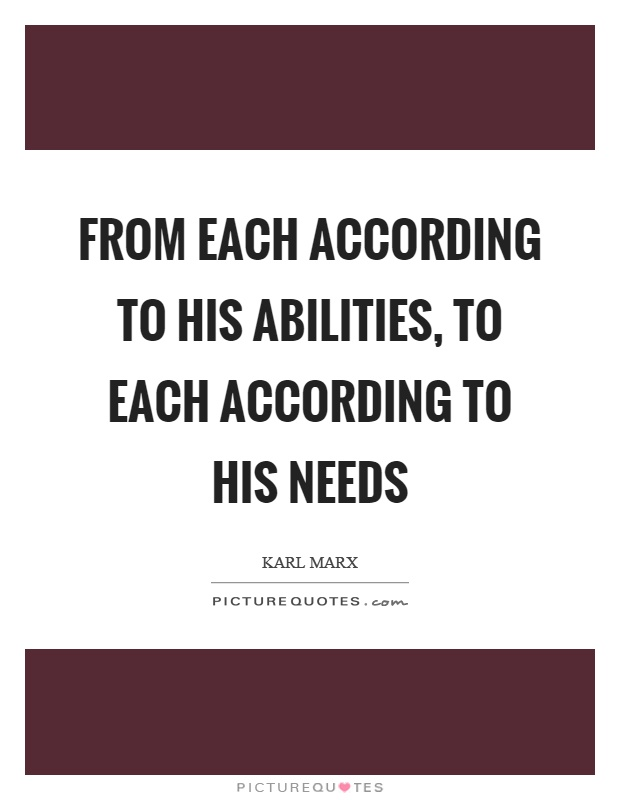 From each according to his abilities, to each according to his needs Picture Quote #1