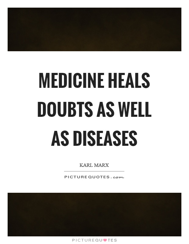 Medicine heals doubts as well as diseases Picture Quote #1