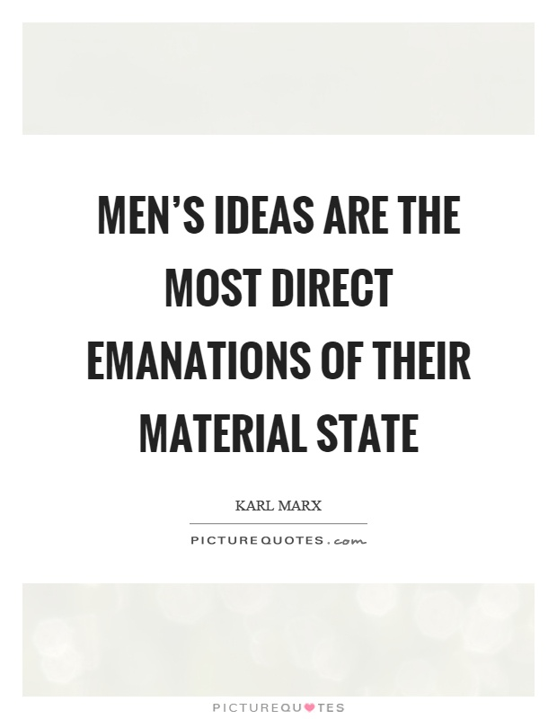 Men's ideas are the most direct emanations of their material state Picture Quote #1