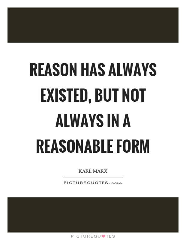 Reason has always existed, but not always in a reasonable form Picture Quote #1