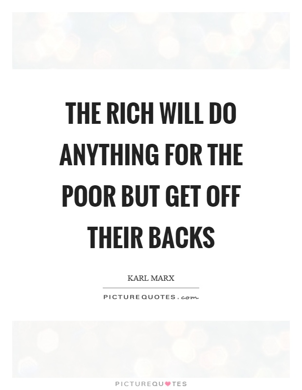The rich will do anything for the poor but get off their backs Picture Quote #1