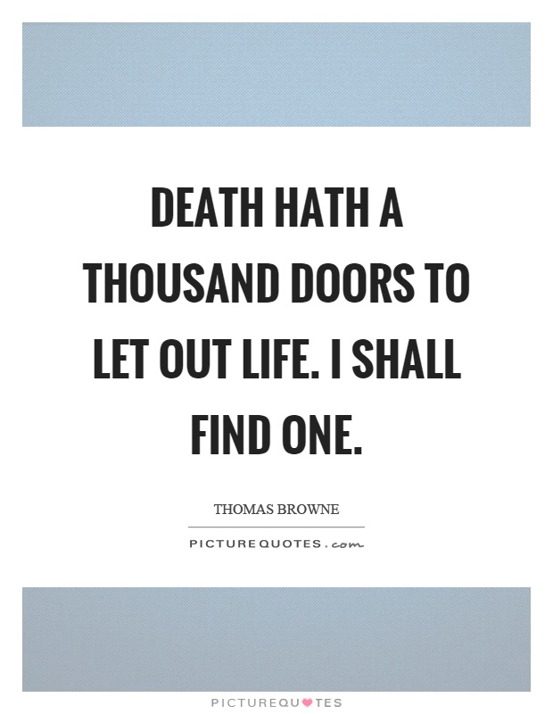 Death hath a thousand doors to let out life. I shall find one Picture Quote #1