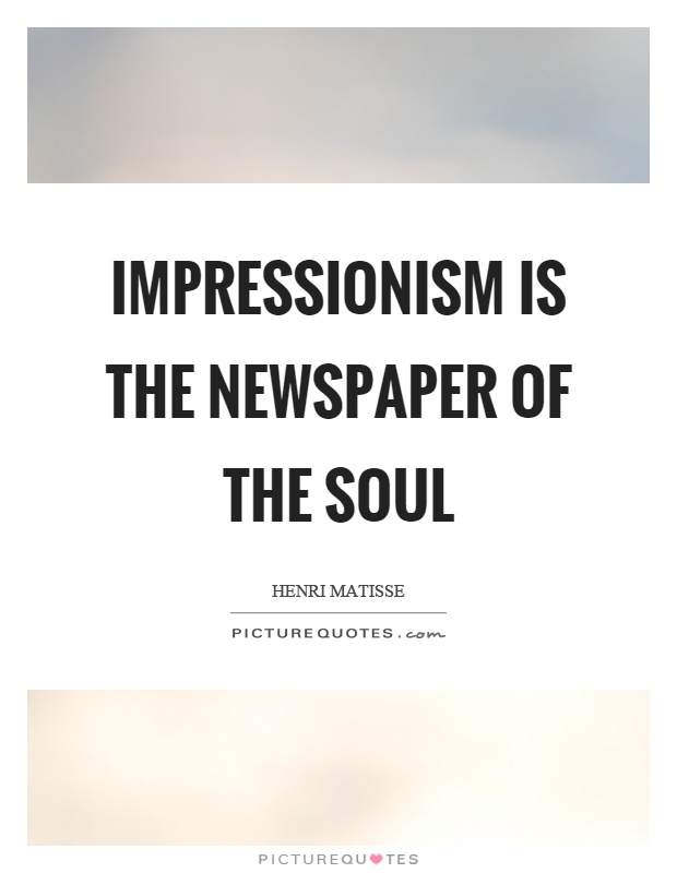 Impressionism is the newspaper of the soul Picture Quote #1