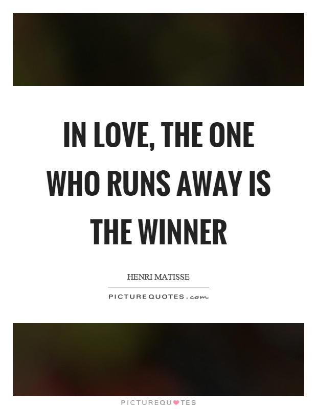 In love, the one who runs away is the winner Picture Quote #1